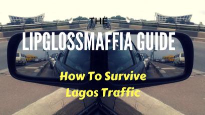 LIPGLOSSMAFFIA GUIDE Lagos traffic