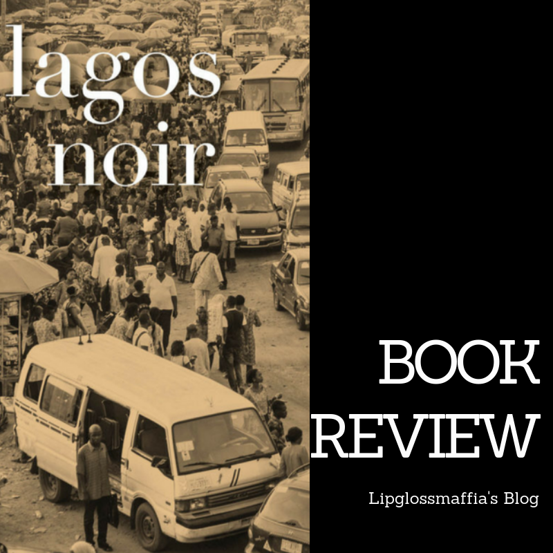 book review_ Lagos Noir Lipglossmaffia's Blog